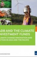 ADB and the Climate Investment Funds: Climate Change Innovation and Action in Asia and the Pacific